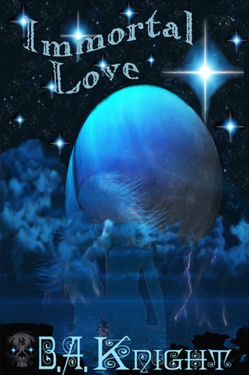 Immortal Love ebook by B.A. Knight