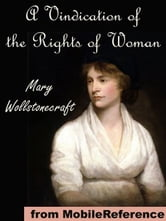 A Vindication Of The Rights Of Woman, With Strictures On Political And Moral Subjects (Mobi Classics) ebook by Mary Wollstonecraft