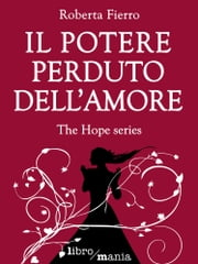 Il potere perduto dell'amore - The Hope series ebook by Roberta Fierro