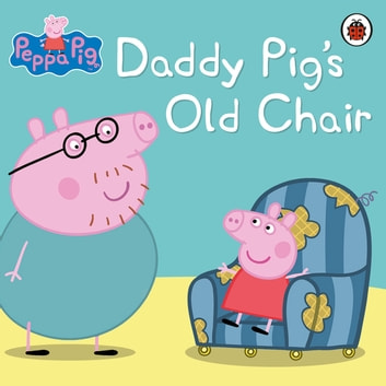 Peppa Pig: Daddy Pig's Old Chair - Daddy Pig's Old Chair ebook by Ladybird