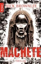 Machete - Thriller ebook by Nick Brownlee, Wibke Kuhn