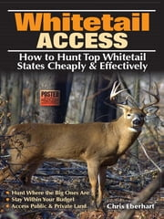 Whitetail Access - How to Hunt Top Whitetail States Cheaply and Effectively ebook by Chris Eberhart