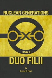 Nuclear Generations Book II: Duo Filii ebook by Dennis R. Floyd