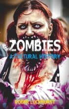 Zombies - A Cultural History ebook by Roger Luckhurst