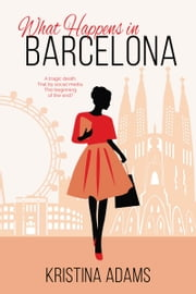 What Happens in Barcelona ebook by Kristina Adams