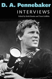 D. A. Pennebaker - Interviews ebook by Keith Beattie, Trent Griffiths
