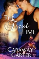 The First Time ebook by Caraway Carter