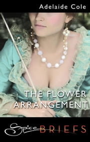 The Flower Arrangement ebook by Adelaide Cole