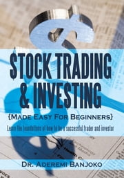 Stock Trading & Investing Made Easy For Beginners - Learn the foundations of how to be a successful trader and investor ebook by Dr. Aderemi Banjoko