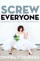 Screw Everyone ebook by Ophira Eisenberg