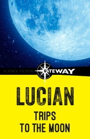 Trips to the Moon ebook by Lucian