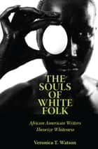 The Souls of White Folk ebook by Veronica T. Watson