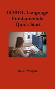 COBOL Language Fundamentals Quick Start ebook by Robert Wingate