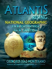 Atlantis Rising National Geographic e a busca científica da Atlântida ebook by Georgeos Díaz-Montexano