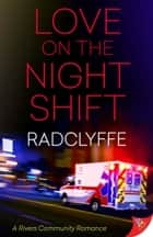 Love on the Night Shift ebook by Radclyffe