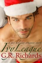 Ivy League: A Gay Holiday Romance Short ebook by G.R. Richards
