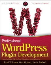 Professional WordPress Plugin Development ebook by Brad Williams,Ozh Richard,Justin Tadlock
