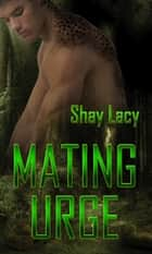 Mating Urge ebook by Shay Lacy