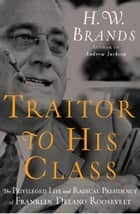 Traitor to His Class ebook by H.W. Brands