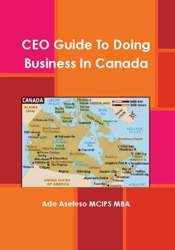 CEO Guide to Doing Business in Canada ebook by Ade Asefeso MCIPS MBA