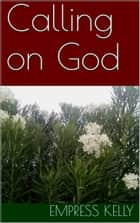 Calling on God ebook by Empress Kelly