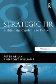 Strategic HR - Building the Capability to Deliver ebook by Peter Reilly,Tony Williams
