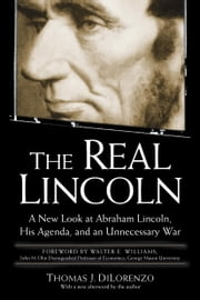 The Real Lincoln - A New Look at Abraham Lincoln, His Agenda, and an Unnecessary War ebook by Thomas DiLorenzo
