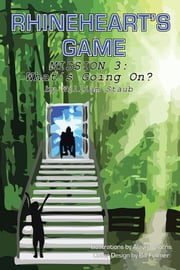 Rhineheart's Game: - Mission Three--What's Going On? ebook by William Staub