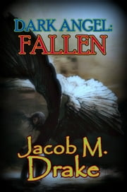 Dark Angel: Fallen ebook by Jacob M. Drake
