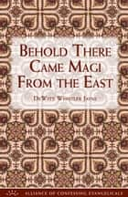 Behold There Came Magi From the East ebook by Dewitt Jayne