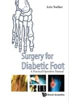 Surgery for Diabetic Foot - A Practical Operative Manual ebook by Aziz Nather