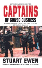 Captains Of Consciousness Advertising And The Social Roots Of The Consumer Culture ebook by Stuart Ewen