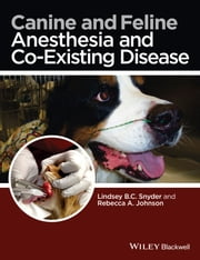 Canine and Feline Anesthesia and Co-Existing Disease ebook by Lindsey B.C. Snyder,Rebecca A. Johnson