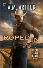 Roped In ebook by A.M. Arthur