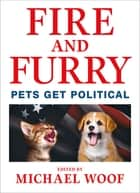 Fire and Furry - Pets Get Political ebook by Michael Woof
