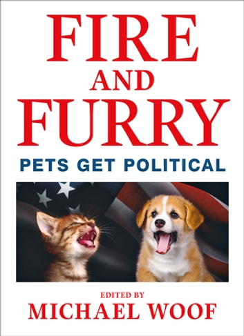 Fire and Furry - Pets Get Political ebook by