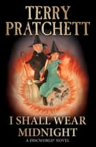 I Shall Wear Midnight - (Discworld Novel 38) ebook by