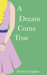 A Dream Come True ebook by Patrick Coghlan