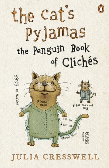 The Cat's Pyjamas - The Penguin Book of Clichés ebook by Julia Cresswell