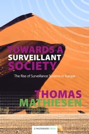 Towards a Surveillant Society: The Rise of Surveillance Systems in Europe ebook by Mathiesen, Thomas