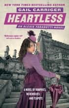 Heartless - Book 4 of The Parasol Protectorate ebook by