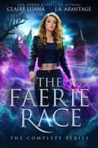 The Faerie Race - The Complete Fae Adventure Romance Series ebook by Claire Luana, J.A. Armitage