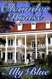 Oleander House (Bay City Paranormal Investigations book 1) ebook by Ally Blue