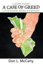 A Case of Greed - Litigation Runs Rampant ebook by Don L. McCarty