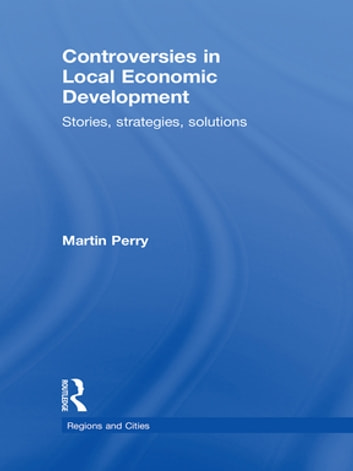 Controversies in Local Economic Development - Stories, Strategies, Solutions ebook by Martin Perry