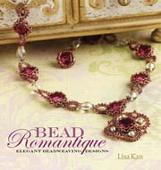 Bead Romantique - Elegant Beadweaving Designs ebook by Lisa Kan