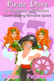 Pirate Dave and his Randy Adventures - (Career Ending Romance Spoof) ebook by Robyn Peterman
