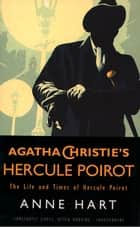 Agatha Christie's Poirot: The Life and Times of Hercule Poirot ebook by Anne Hart