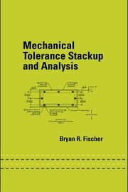 Mechanical Tolerance Stackup and Analysis ebook by Fischer, Bryan R.