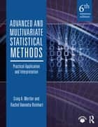 Advanced and Multivariate Statistical Methods - Practical Application and Interpretation ebook by Craig A. Mertler, Rachel Vannatta Reinhart